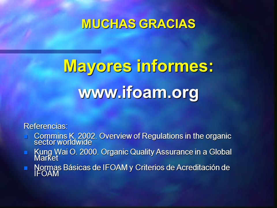 Mayores informes: www.ifoam.org MUCHAS GRACIAS Referencias: