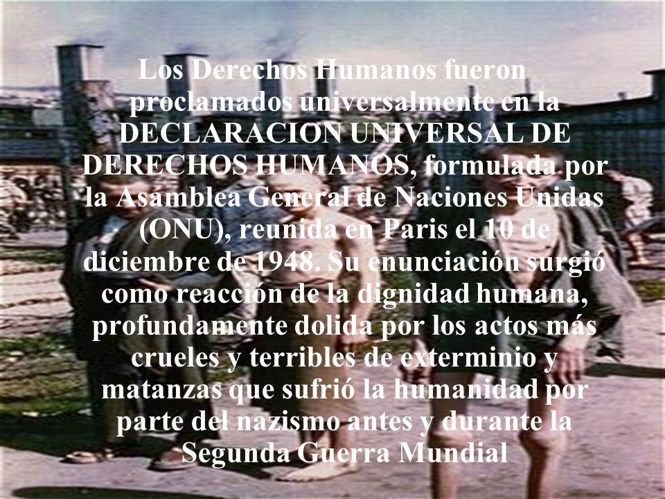 Los Derechos Humanos fueron proclamados universalmente en la DECLARACION UNIVERSAL DE DERECHOS HUMANOS, formulada por la Asamblea General de Naciones Unidas (ONU), reunida en Paris el 10 de diciembre de 1948.