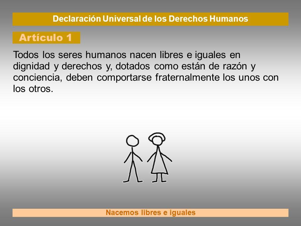 Declaración Universal de los Derechos Humanos Nacemos libres e iguales