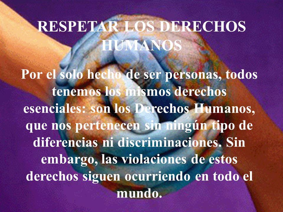RESPETAR LOS DERECHOS HUMANOS