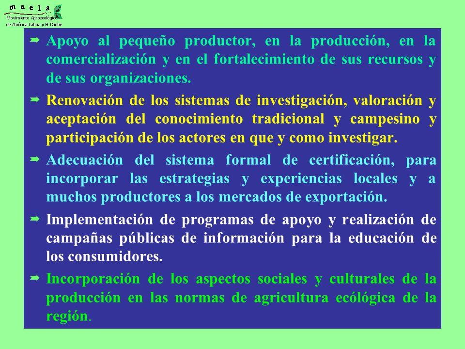 Apoyo al pequeño productor, en la producción, en la comercialización y en el fortalecimiento de sus recursos y de sus organizaciones.