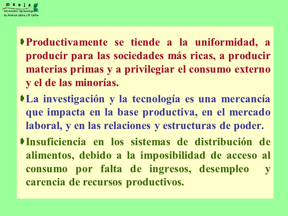 Productivamente se tiende a la uniformidad, a producir para las sociedades más ricas, a producir materias primas y a privilegiar el consumo externo y el de las minorías.