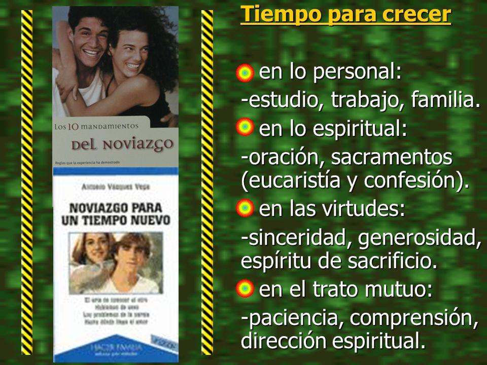 Tiempo para crecer en lo personal: -estudio, trabajo, familia. en lo espiritual: -oración, sacramentos (eucaristía y confesión).
