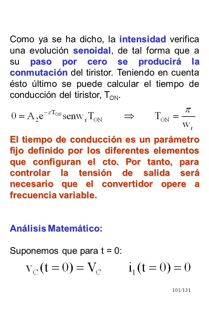 Como ya se ha dicho, la intensidad verifica una evolución senoidal, de tal forma que a su paso por cero se producirá la conmutación del tiristor. Teniendo en cuenta ésto último se puede calcular el tiempo de conducción del tiristor, TON.
