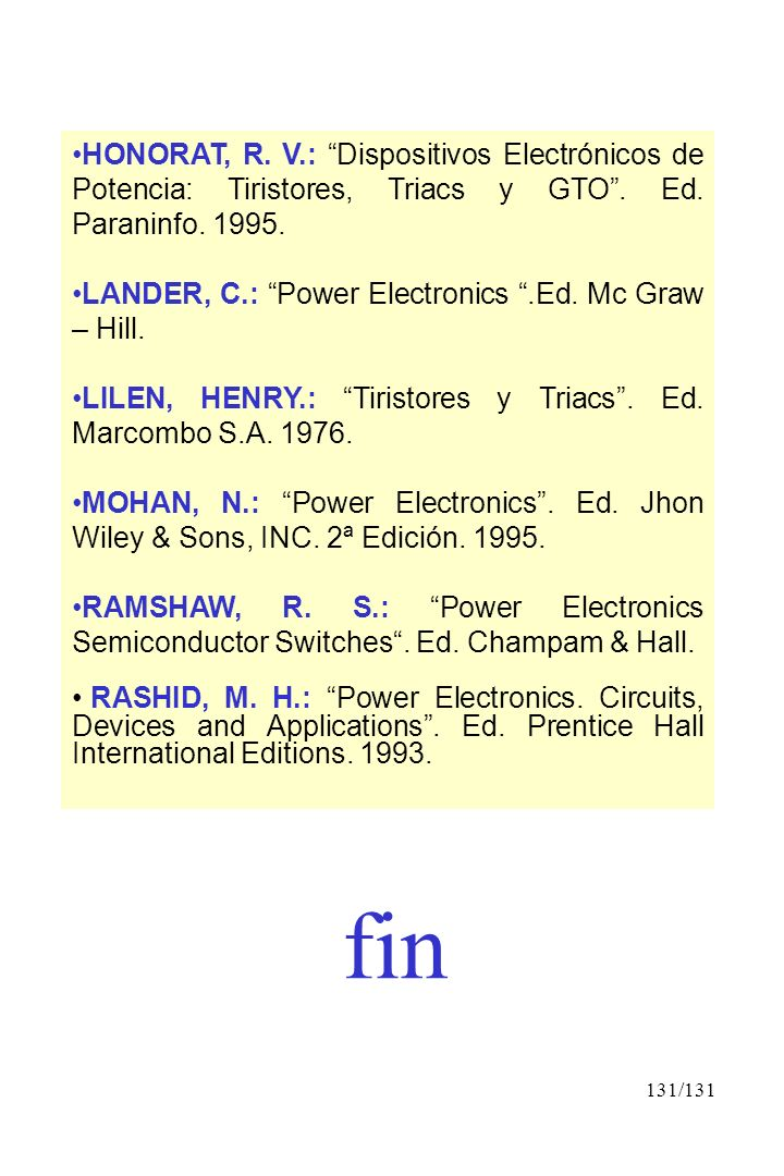 HONORAT, R. V.: Dispositivos Electrónicos de Potencia: Tiristores, Triacs y GTO . Ed. Paraninfo. 1995.