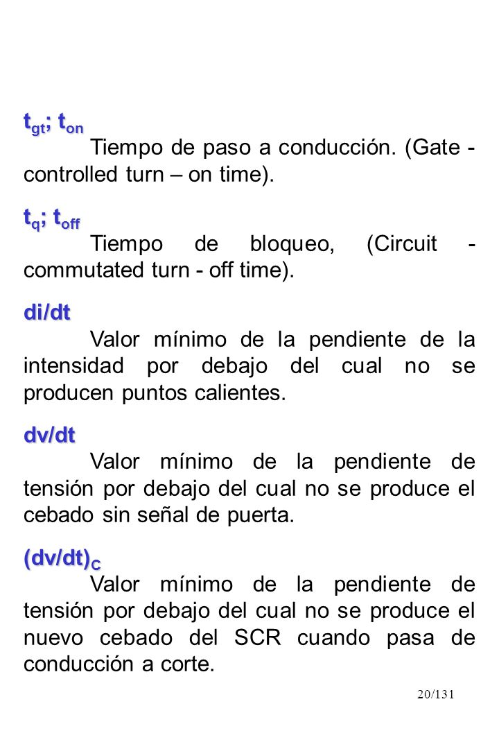 tgt; ton Tiempo de paso a conducción. (Gate - controlled turn – on time). tq; toff. Tiempo de bloqueo, (Circuit - commutated turn - off time).