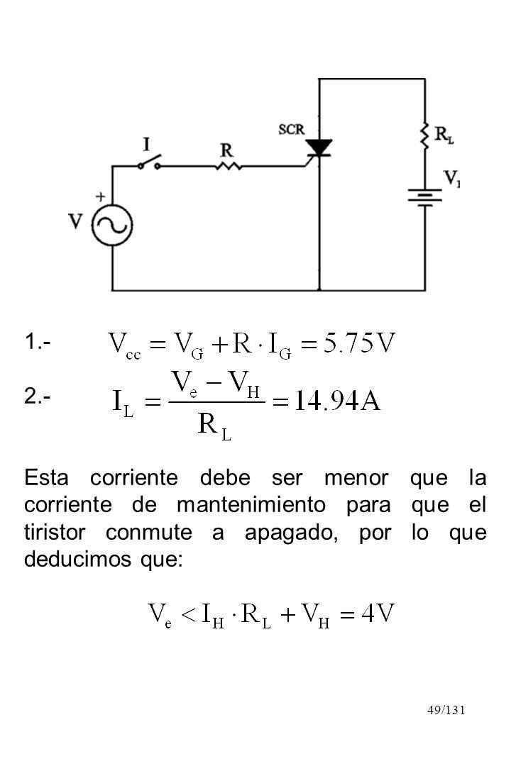 1.- 2.- Esta corriente debe ser menor que la corriente de mantenimiento para que el tiristor conmute a apagado, por lo que deducimos que: