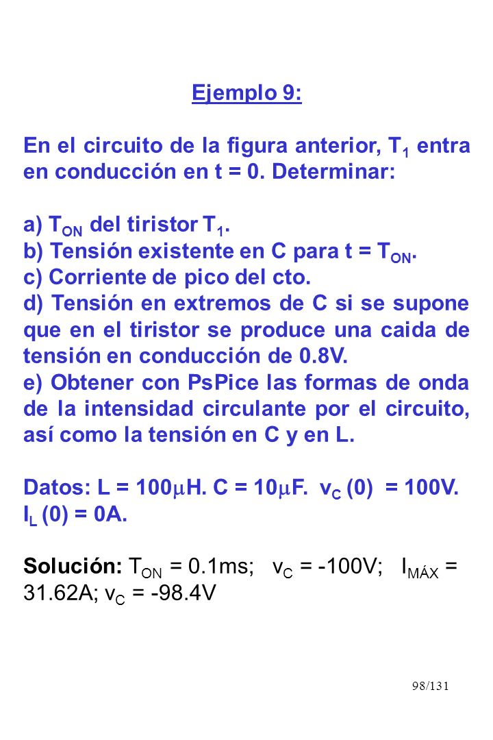 Ejemplo 9: En el circuito de la figura anterior, T1 entra en conducción en t = 0. Determinar: a) TON del tiristor T1.
