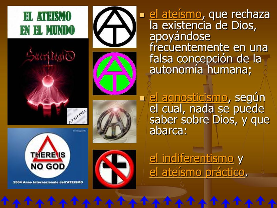 el ateísmo, que rechaza la existencia de Dios, apoyándose frecuentemente en una falsa concepción de la autonomía humana;
