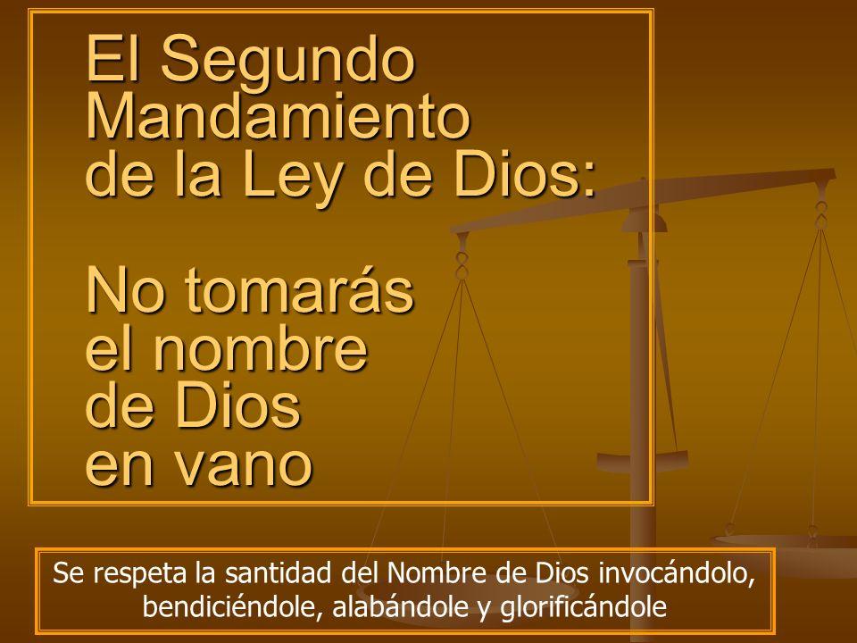 El Segundo Mandamiento de la Ley de Dios: No tomarás el nombre de Dios en vano