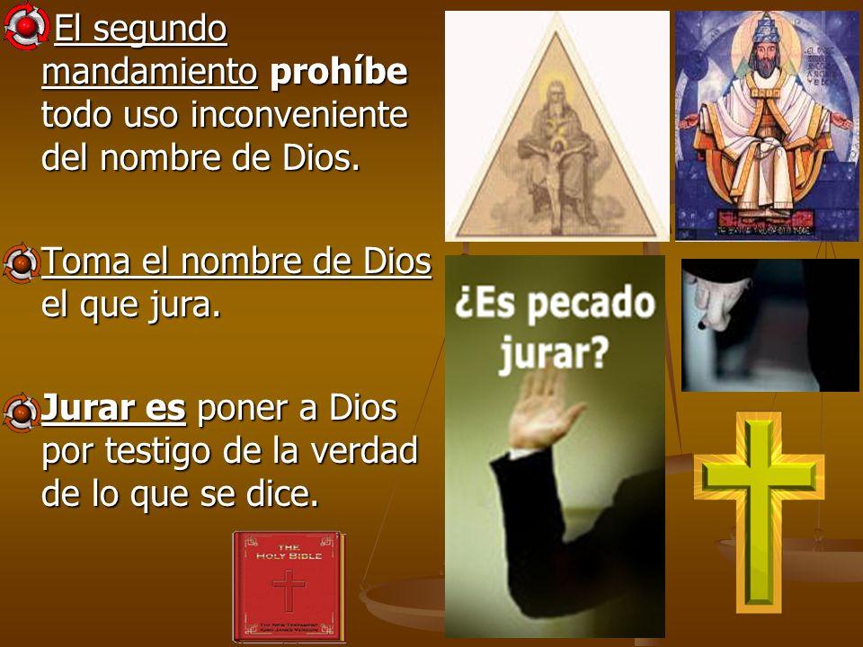 El segundo mandamiento prohíbe todo uso inconveniente del nombre de Dios.
