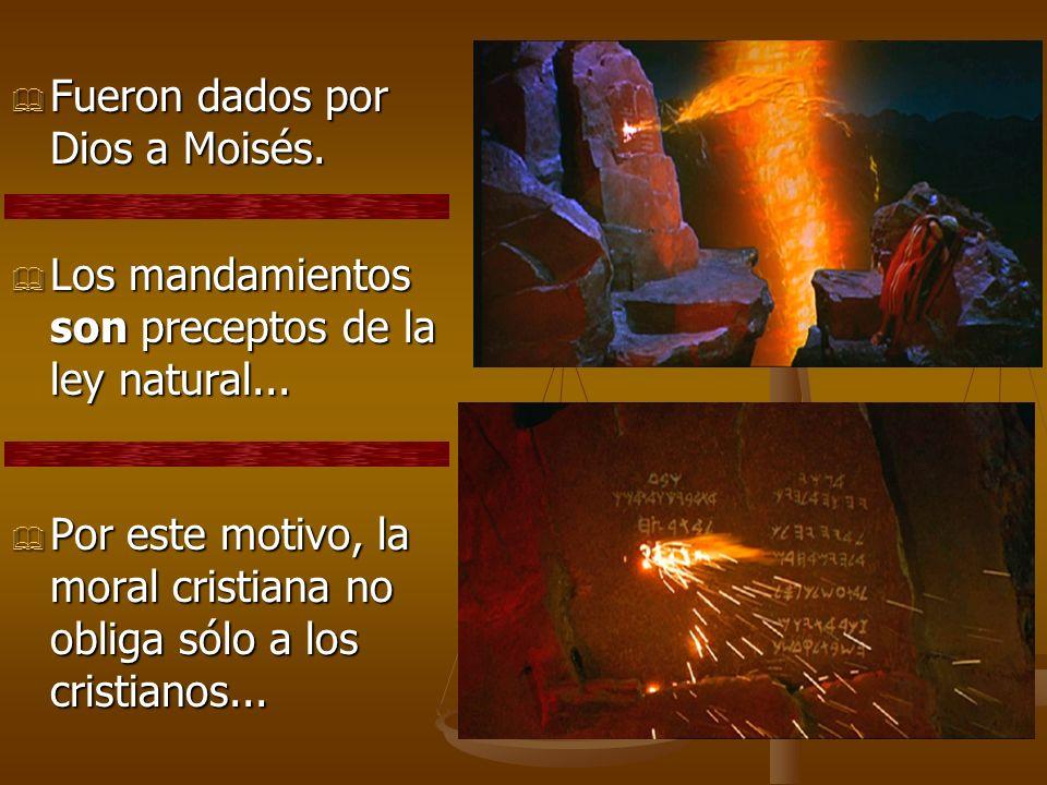 Fueron dados por Dios a Moisés.