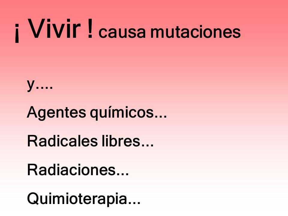 ¡ Vivir ! causa mutaciones