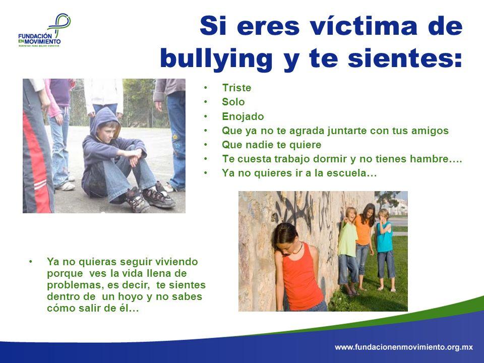 Si eres víctima de bullying y te sientes: