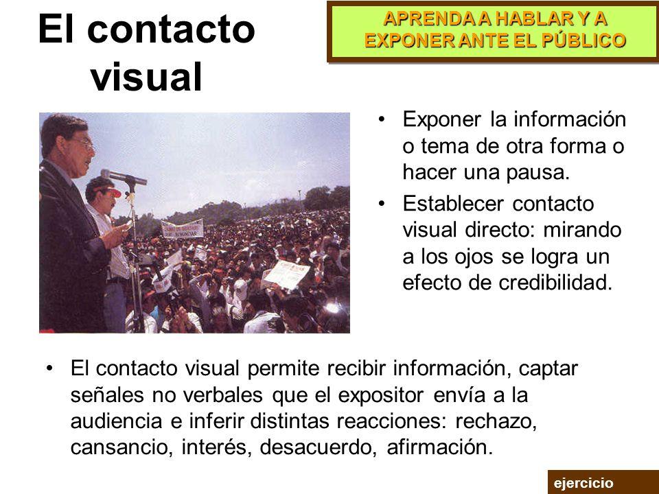 El contacto visual Exponer la información o tema de otra forma o hacer una pausa.