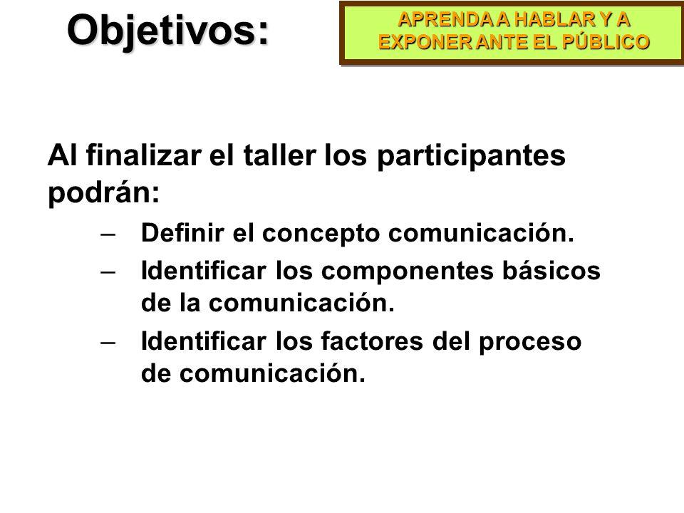 Objetivos: Al finalizar el taller los participantes podrán: