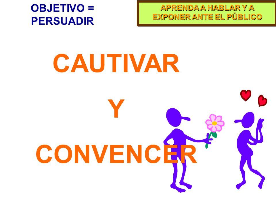 OBJETIVO = PERSUADIR CAUTIVAR Y CONVENCER