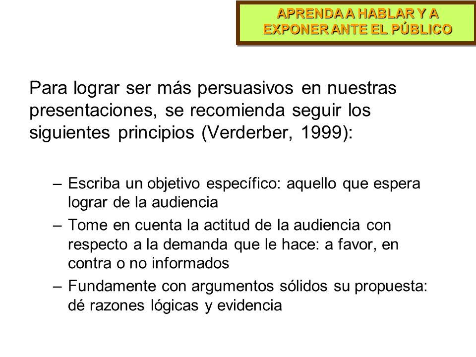 Para lograr ser más persuasivos en nuestras presentaciones, se recomienda seguir los siguientes principios (Verderber, 1999):