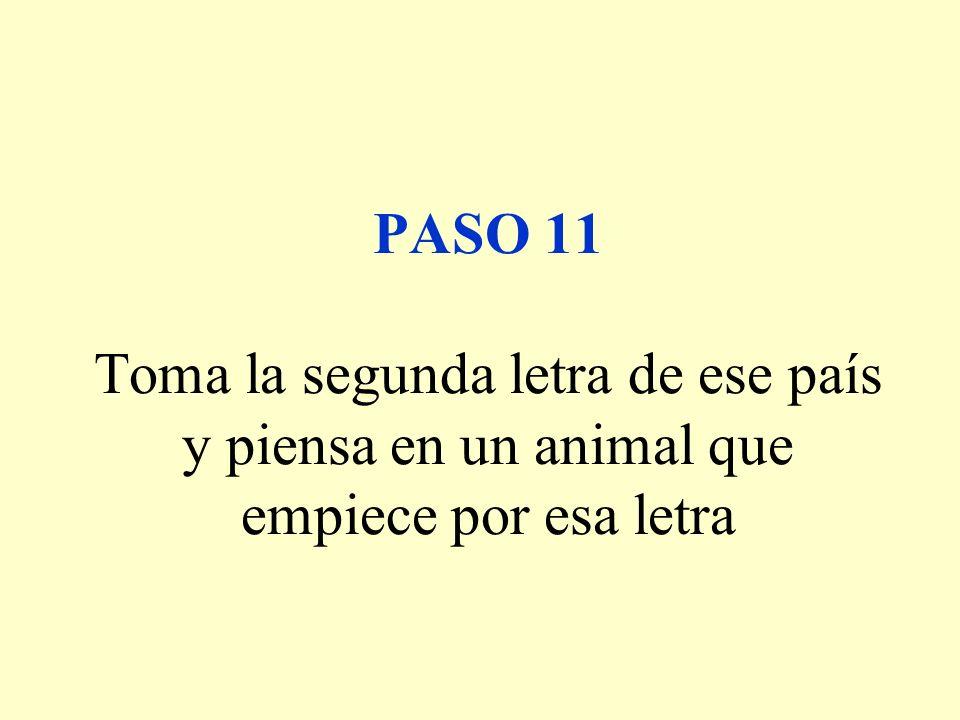 PASO 11 Toma la segunda letra de ese país y piensa en un animal que empiece por esa letra