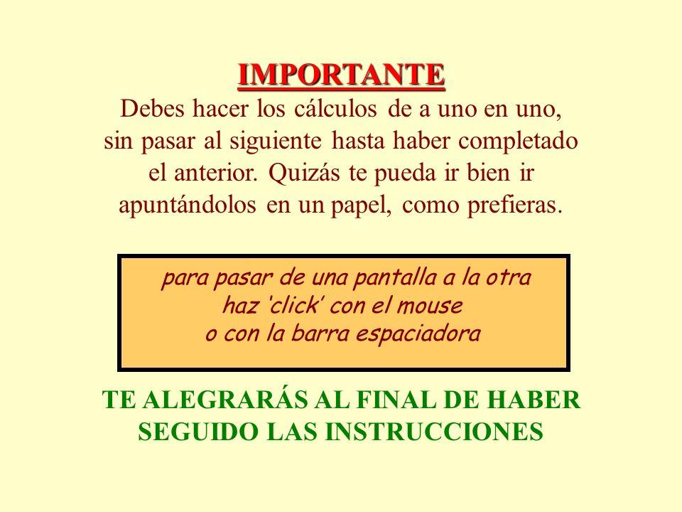 TE ALEGRARÁS AL FINAL DE HABER SEGUIDO LAS INSTRUCCIONES