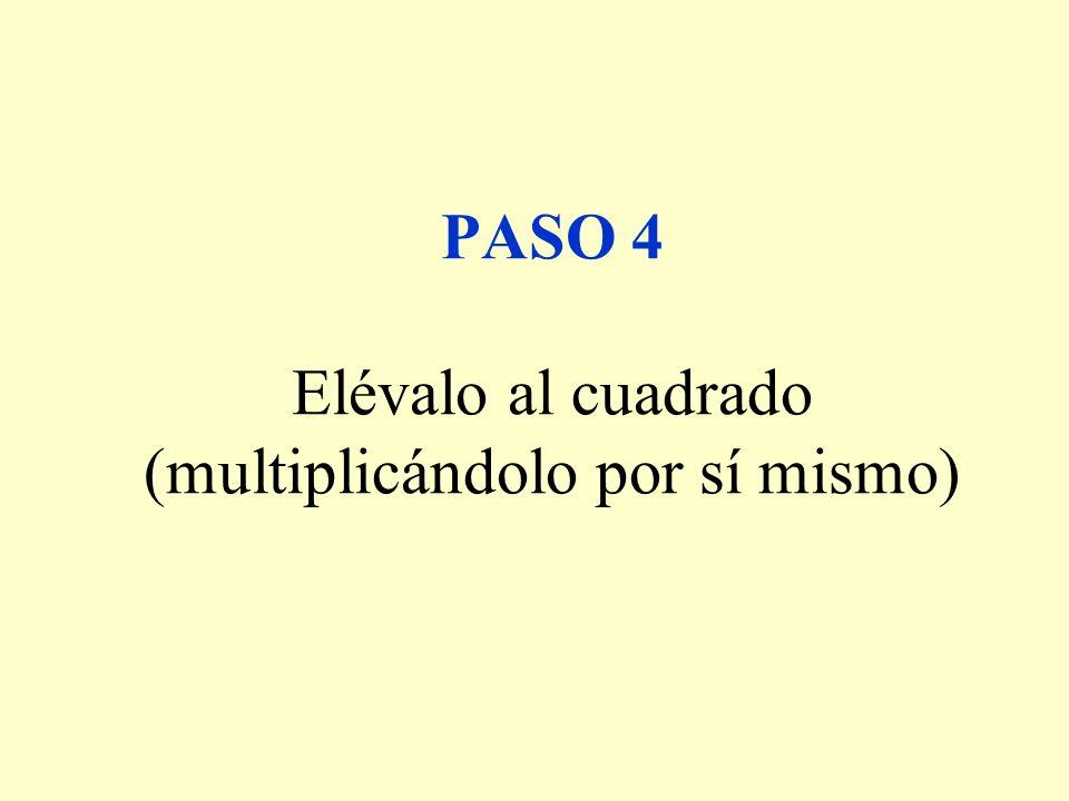 PASO 4 Elévalo al cuadrado (multiplicándolo por sí mismo)