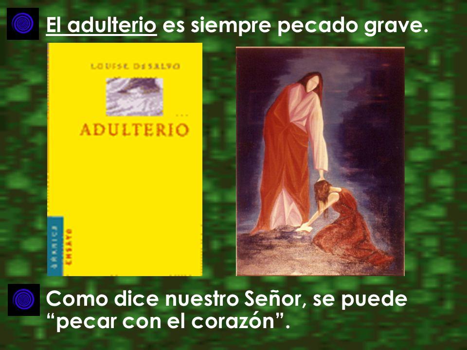 El adulterio es siempre pecado grave.