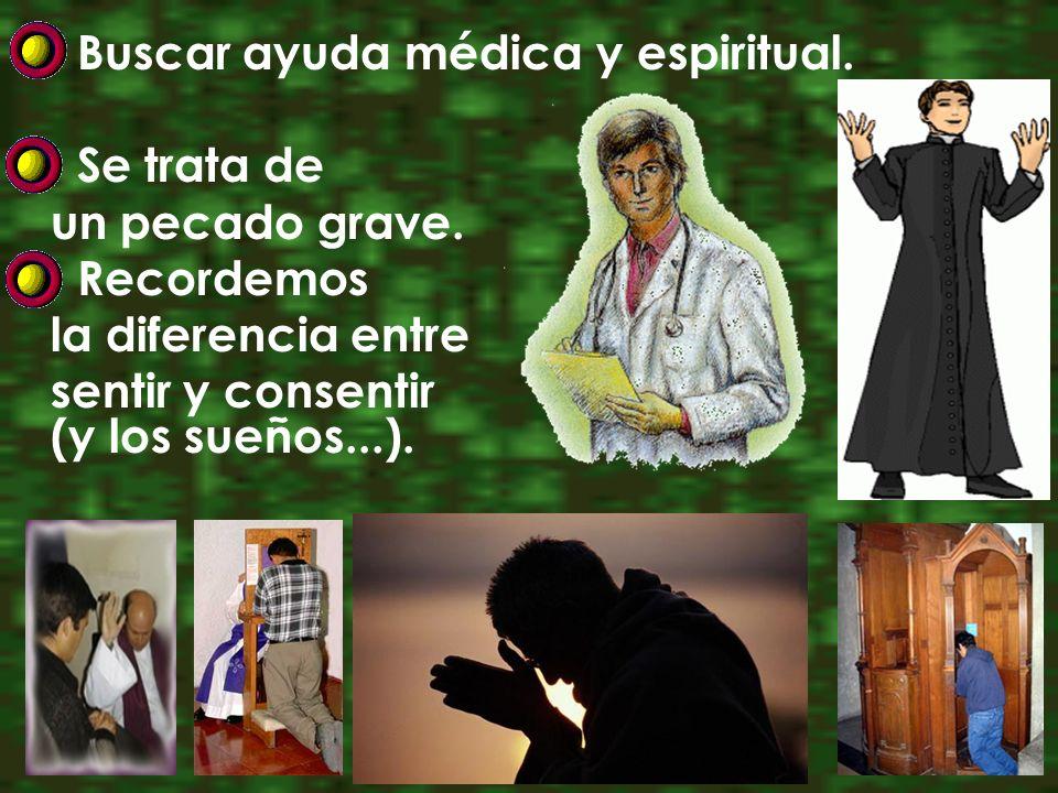 Buscar ayuda médica y espiritual.