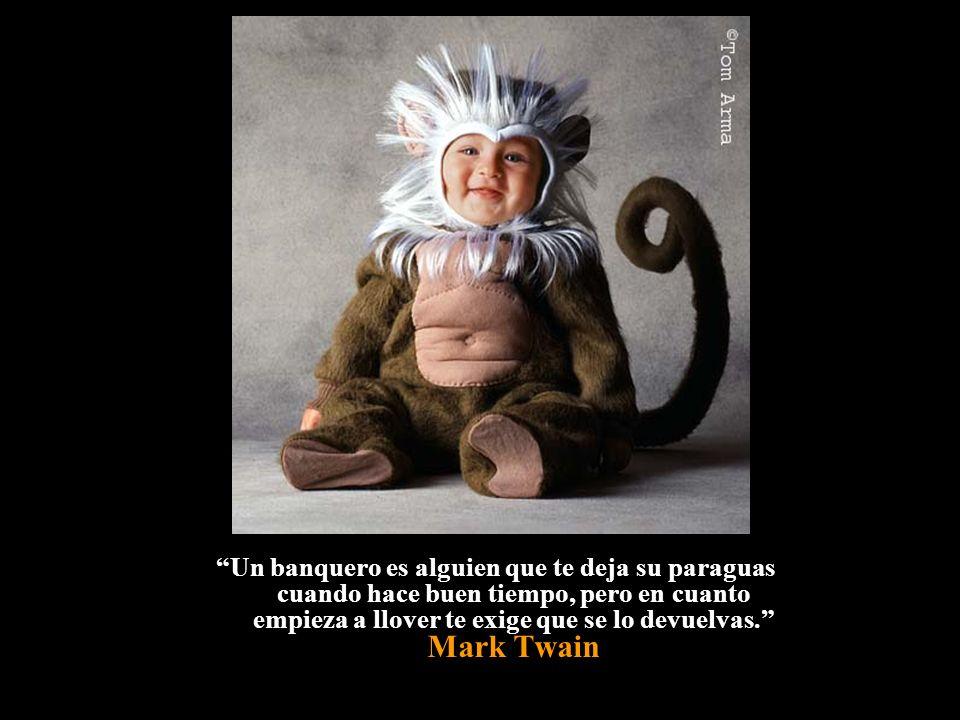 Un banquero es alguien que te deja su paraguas cuando hace buen tiempo, pero en cuanto empieza a llover te exige que se lo devuelvas. Mark Twain