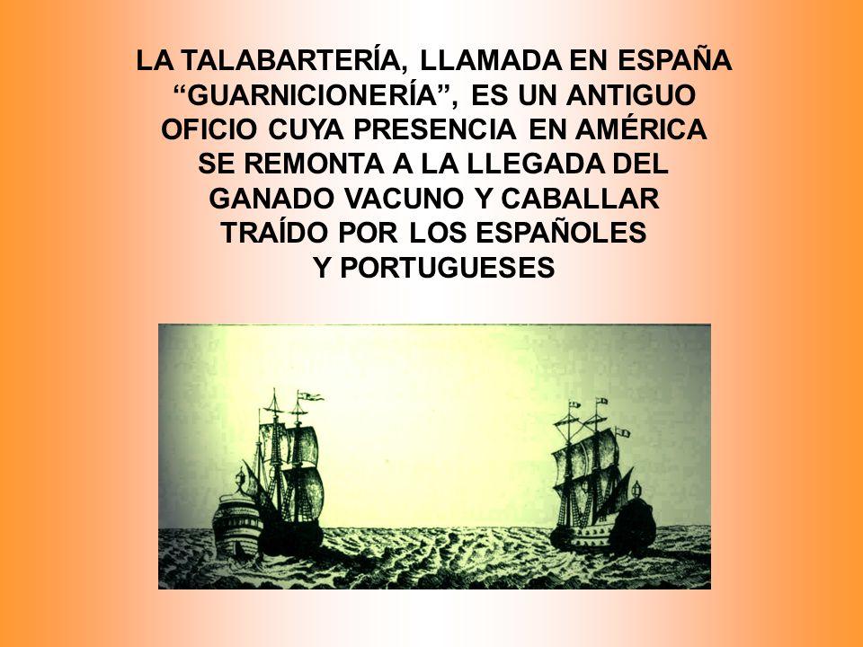 LA TALABARTERÍA, LLAMADA EN ESPAÑA GUARNICIONERÍA , ES UN ANTIGUO