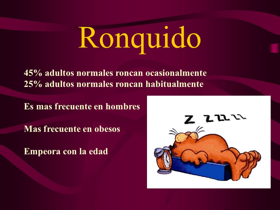 Ronquido 45% adultos normales roncan ocasionalmente
