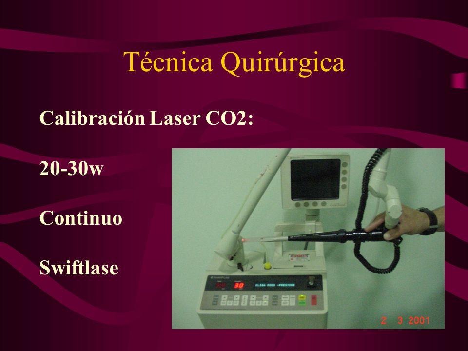 Técnica Quirúrgica Calibración Laser CO2: 20-30w Continuo Swiftlase