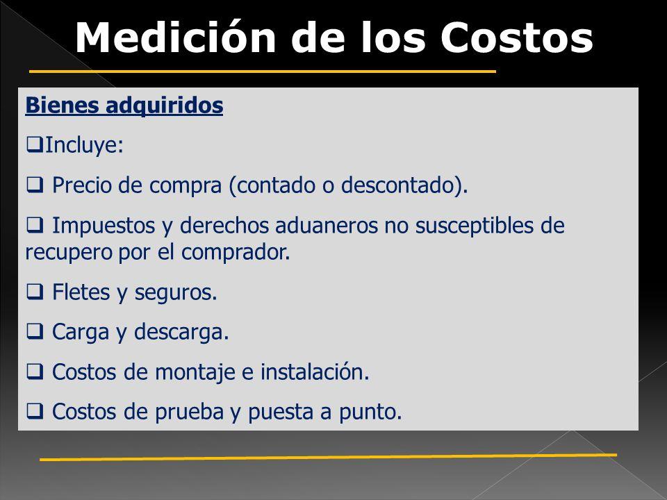 Medición de los Costos Bienes adquiridos Incluye: