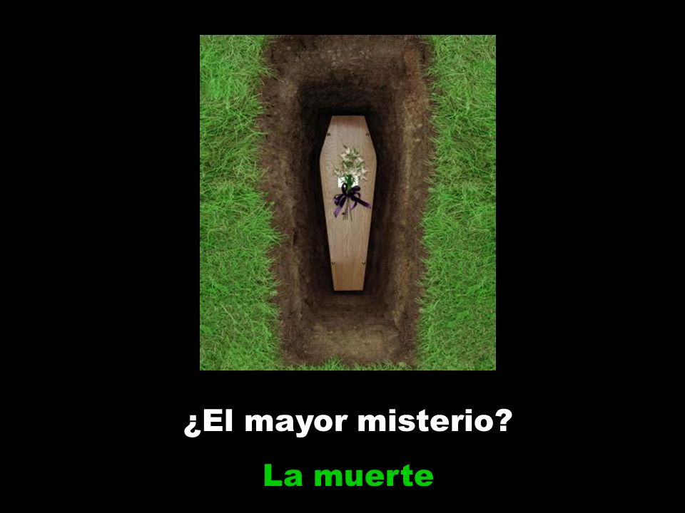 ¿El mayor misterio La muerte