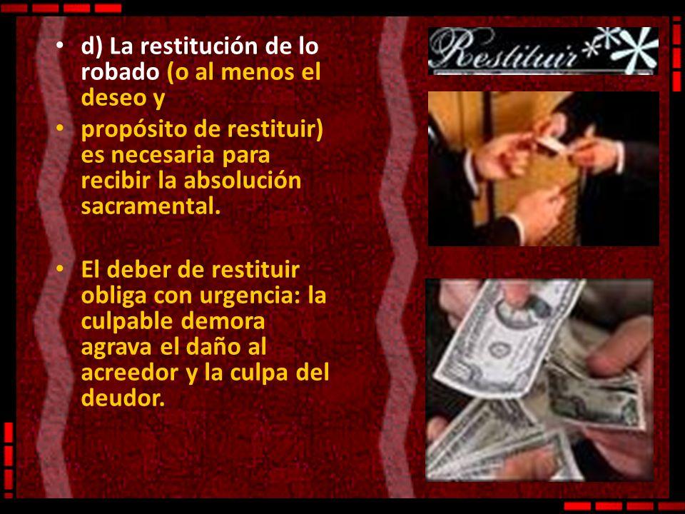 d) La restitución de lo robado (o al menos el deseo y