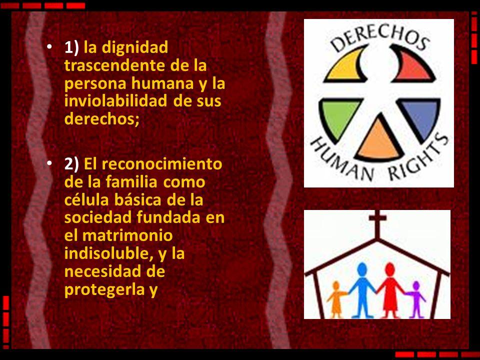 1) la dignidad trascendente de la persona humana y la inviolabilidad de sus derechos;