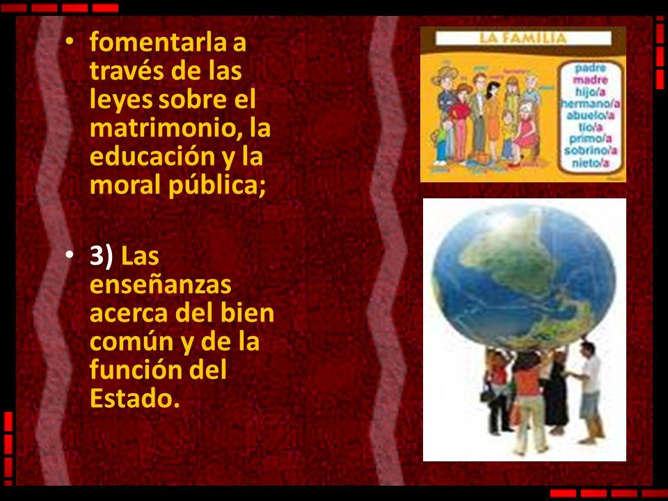 fomentarla a través de las leyes sobre el matrimonio, la educación y la moral pública;