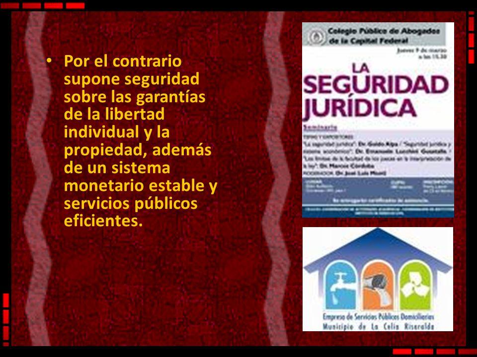 Por el contrario supone seguridad sobre las garantías de la libertad individual y la propiedad, además de un sistema monetario estable y servicios públicos eficientes.