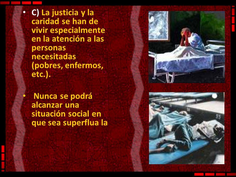 C) La justicia y la caridad se han de vivir especialmente en la atención a las personas necesitadas (pobres, enfermos, etc.).