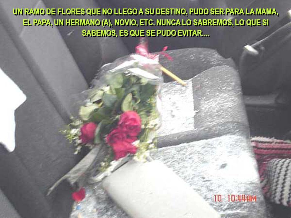 UN RAMO DE FLORES QUE NO LLEGO A SU DESTINO, PUDO SER PARA LA MAMA, EL PAPA, UN HERMANO (A), NOVIO, ETC.
