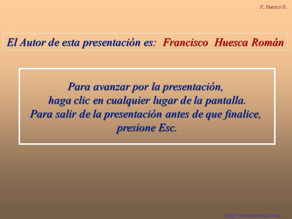 El Autor de esta presentación es: Francisco Huesca Román