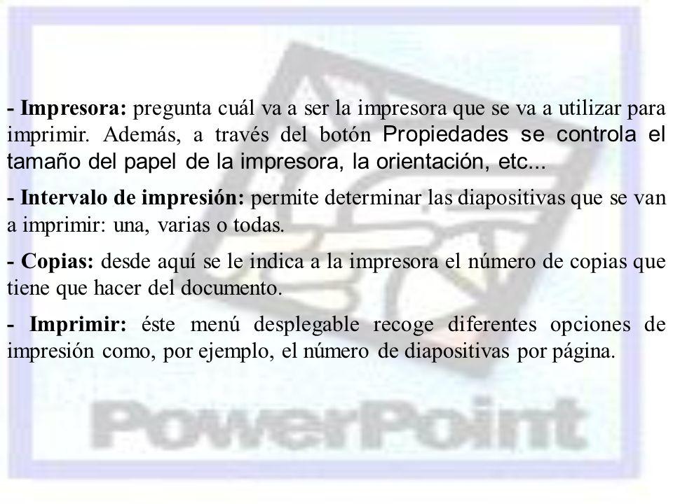 - Impresora: pregunta cuál va a ser la impresora que se va a utilizar para imprimir. Además, a través del botón Propiedades se controla el tamaño del papel de la impresora, la orientación, etc...