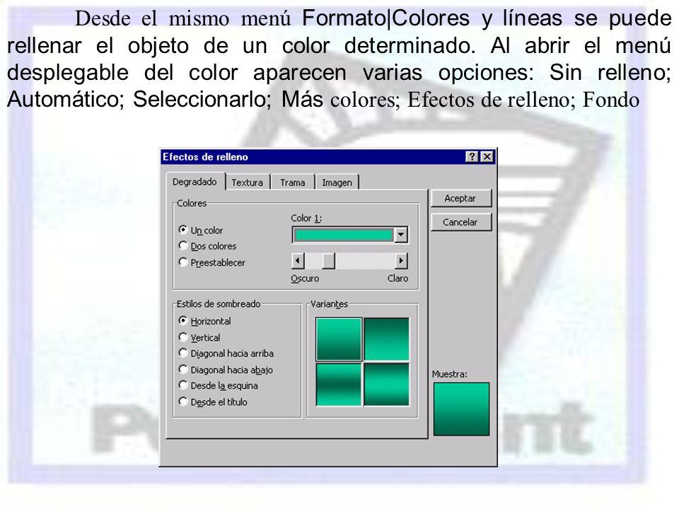 Desde el mismo menú Formato|Colores y líneas se puede rellenar el objeto de un color determinado.