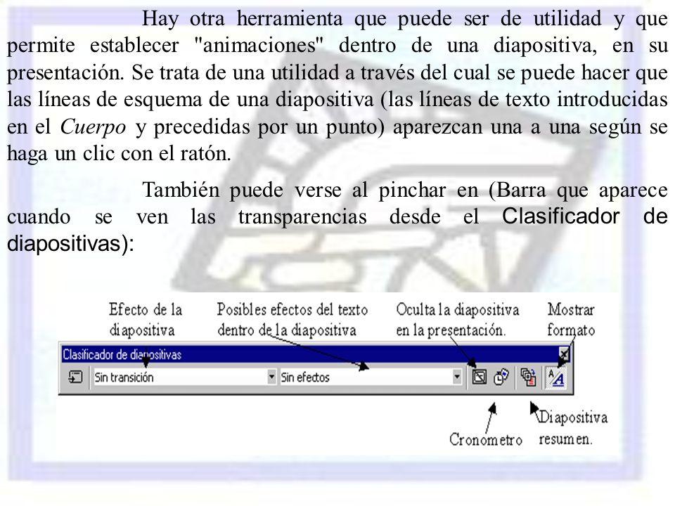 Hay otra herramienta que puede ser de utilidad y que permite establecer animaciones dentro de una diapositiva, en su presentación. Se trata de una utilidad a través del cual se puede hacer que las líneas de esquema de una diapositiva (las líneas de texto introducidas en el Cuerpo y precedidas por un punto) aparezcan una a una según se haga un clic con el ratón.