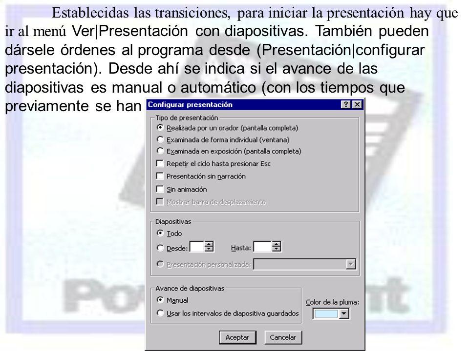 Establecidas las transiciones, para iniciar la presentación hay que ir al menú Ver|Presentación con diapositivas.