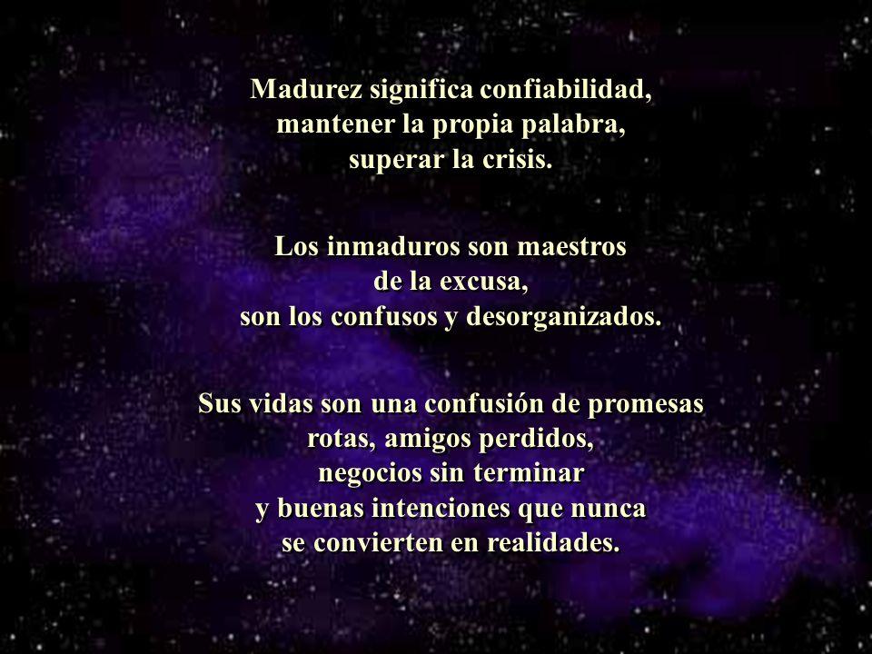 Madurez significa confiabilidad, mantener la propia palabra, superar la crisis.