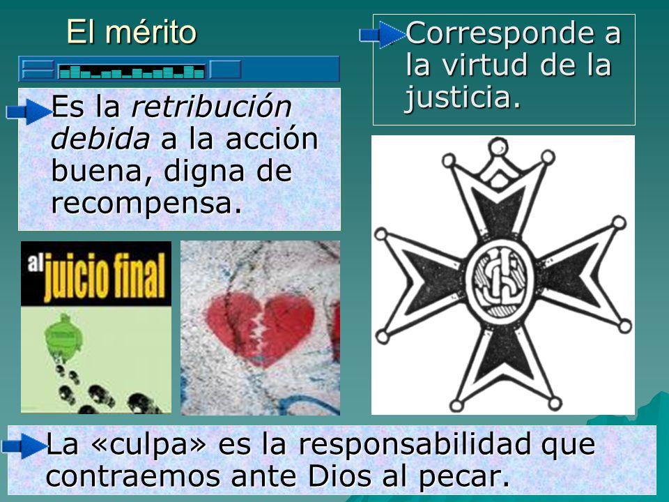 El mérito Corresponde a la virtud de la justicia.
