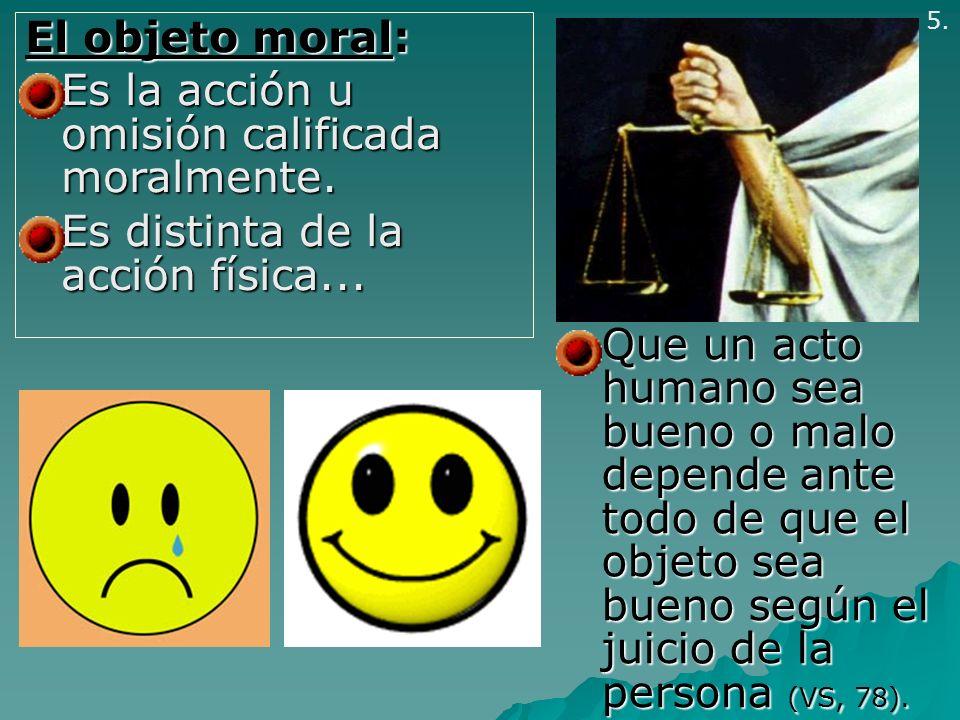 Es la acción u omisión calificada moralmente.