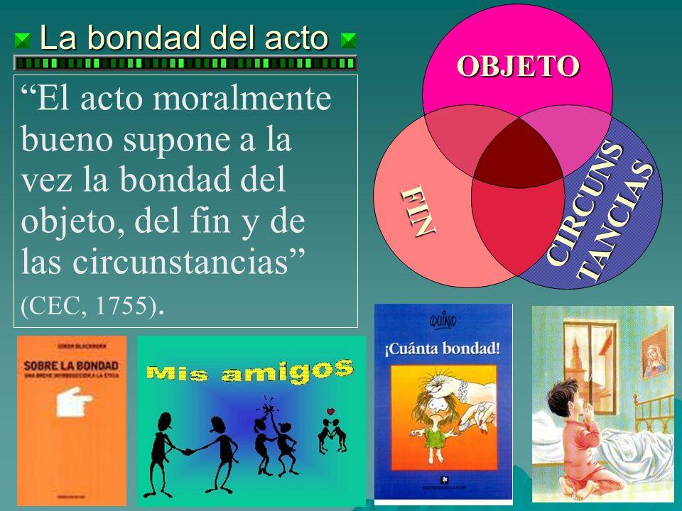 La bondad del acto OBJETO. FIN. CIRCUNSTANCIAS.