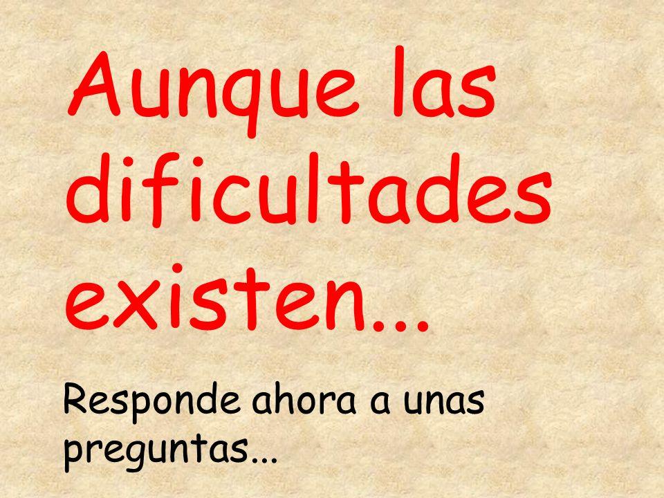 Aunque las dificultades existen...