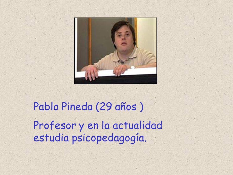 Pablo Pineda (29 años ) Profesor y en la actualidad estudia psicopedagogía.